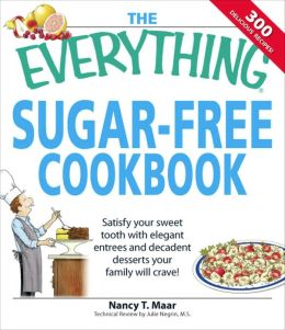 Everything Sugar-Free Cookbook: Make sugarfree dishes you and your family will crave!