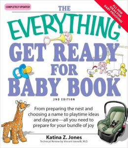 Everything Get Ready for Baby Book: From preparing the nest and choosing a name to playtime ideas and daycare?all you need to prepare for your bundle of joy