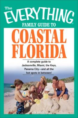 Everything Family Guide to Coastal Florida: St. Augustine, Miami, the Keys, Panama City--and all the hot spots in between!