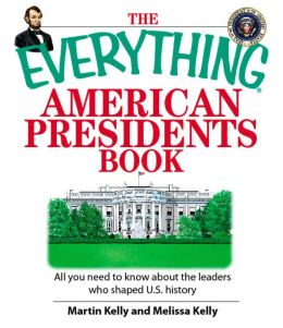 Everything American Presidents Book: All You Need to Know About the Leaders Who Shaped U.S. History