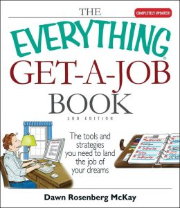 The Everything Get-A-Job Book: The Tools and Strategies You Need to Land the Job of Your Dreams
