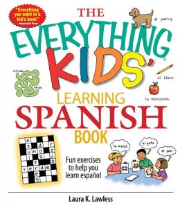 The Everything Kids' Learning Spanish Book: Fun Exercises to Help You Learn Espa?ol, Fun Exercises to Help You Learn Espanol