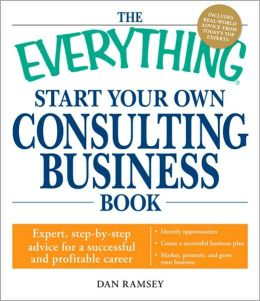 The Everything Start Your Own Consulting Business Book: Expert, step-by-step advice for a successful and profitable career