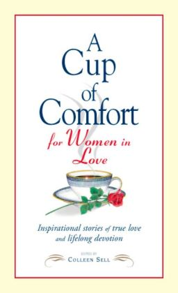 Cup of Comfort for Women in Love: Inspirational Stories of True Love and Lifelong Devotion