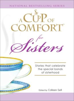 Cup of Comfort for Sisters: Stories that celebrate the special bonds of sisterhood