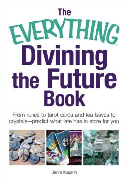 The Everything Divining the Future Book: From runes and tarot cards to tea leaves and crystalspredict what fate has in store for you