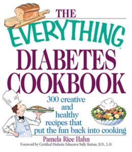 The Everything Diabetes Cookbook: 300 Creative and Healthy Recipes That Put the Fun Back into Cooking