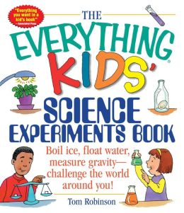 The Everything Kids' Science Experiments Book - Special eBook Edition: Boil Ice, Float Water, Measure Gravity-Challenge the World Around You!
