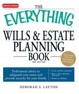 The Everything Wills and Estate Planning Book: Professional advice to safeguard your assests and provide security for your family
