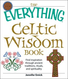 The Everything Celtic Wisdom Book: Find inspiration through ancient traditions, rituals, and spirituality
