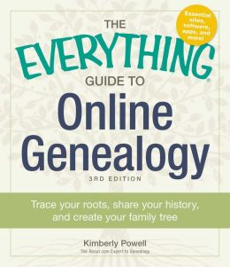 The Everything Guide to Online Genealogy: A complete resource to using the Web to trace your family history