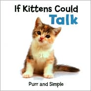If Kittens Could Talk: Purr and Simple