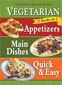 Vegetarian 3 Books in 1: Appetizers, Main Dishes, Quick and Easy