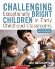 Book Cover Image. Title: Challenging Exceptionally Bright Children in Early Childhood Classrooms, Author: Ann Gadzikowski