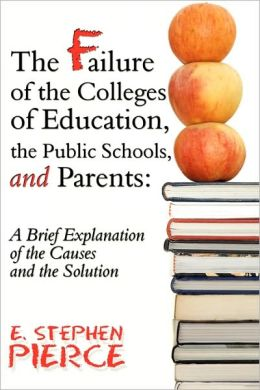 The Failure Of The Colleges Of Education, The Public Schools, And Parents