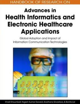 Handbook Of Research On Advances In Health Informatics And Electronic Healthcare Applications