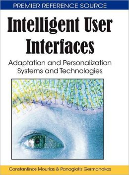 Intelligent User Interfaces: Adaptation and Personalization Systems and Technologies
