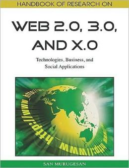 Handbook of Research on Web 2.0, 3.0, and X.0: Technologies, Business, and Social Applications