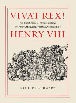 Vivat Rex!: An Exhibition Commemorating the 500th Anniversary of the Accession of Henry VIII