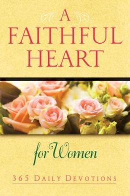 A Faithful Heart for Women: 365 Daily Devotions