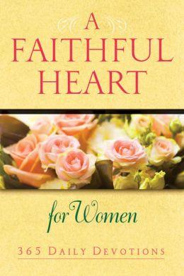 A Faithful Heart for Women: 365 Daily Devotions