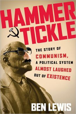Hammer & Tickle: The Story of Communism, a Political System Almost Laughed Out of Existence