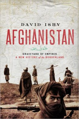 Afghanistan: Graveyard of Empires - A New History of the Borderland