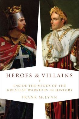 Heroes and Villains: Inside the Minds of the Greatest Warriors in History