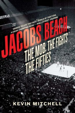 Jacobs Beach: The Mob, the Fights, the Fifties