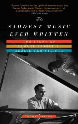 The Saddest Music Ever Written: The Story of Samuel Barber's Adagio for Strings