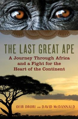 The Last Great Ape: A Journey Through Africa and a Fight for the Heart of the Continent