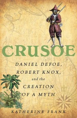 Crusoe: Daniel Defoe, Robert Knox, and the Creation of a Myth