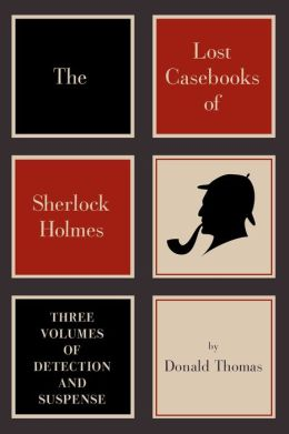 The Lost Casebooks of Sherlock Holmes: Three Volumes of Detection and Suspense