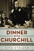 Book Cover Image. Title: Dinner With Churchill:  Policy Making at the Dinner Table, Author: Cita Stelzer