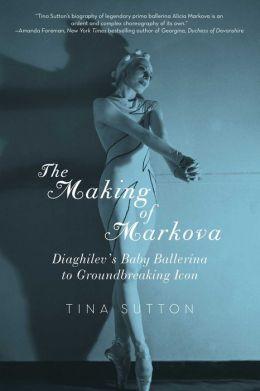 The Making of Markova: Diaghilev's Baby Ballerine to Groundbreaking Icon