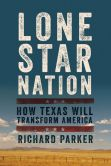 Book Cover Image. Title: Lone Star Nation:  How Texas Will Transform America, Author: Richard Parker