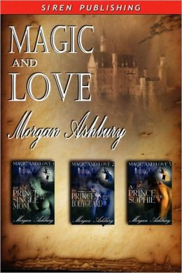 Magic and Love The Prince and the Single Mom: The Princess and the Bodyguard: A Prince for Sophie