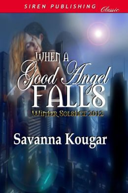 When a Good Angel Falls [Winter Solstice 2012] (Siren Publishing Classic)