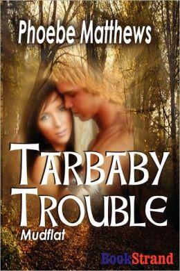 Tarbaby Trouble