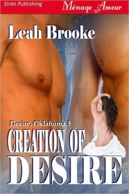 Creation of Desire [Desire, Oklahoma 3] (Siren Publishing Menage Amour)