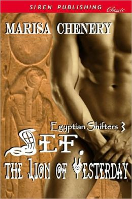 Sef, The Lion of Yesterday [Egyptian Shifters 3] (Siren Publishing Classic)