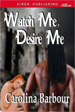 Watch Me, Desire Me (Siren Publishing Allure)
