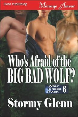 Who's Afraid Of The Big Bad Wolf? [Wolf Creek Pack 6] (Siren Publishing Menage Amour Manlove)