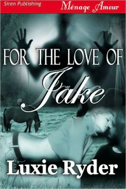For The Love of Jake (Siren Publishing Menage Amour)
