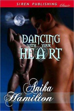 Dancing With Your Heart (Siren Publishing Classic Manlove)