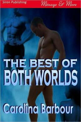 The Best of Both Worlds (Siren Publishing Menage & More Manlove)