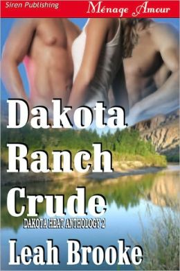 Dakota Ranch Crude [Dakota Heat 2] (Siren Publishing Menage Amour)
