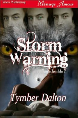 Storm Warning [Triple Trouble 2] (Siren Publishing Menage Amour)