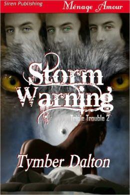 Storm Warning [Triple Trouble 2] (Siren Publishing Menage Amour)