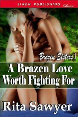A Brazen Love Worth Fighting For [Brazen Sisters 1] (Siren Publishing Classic)